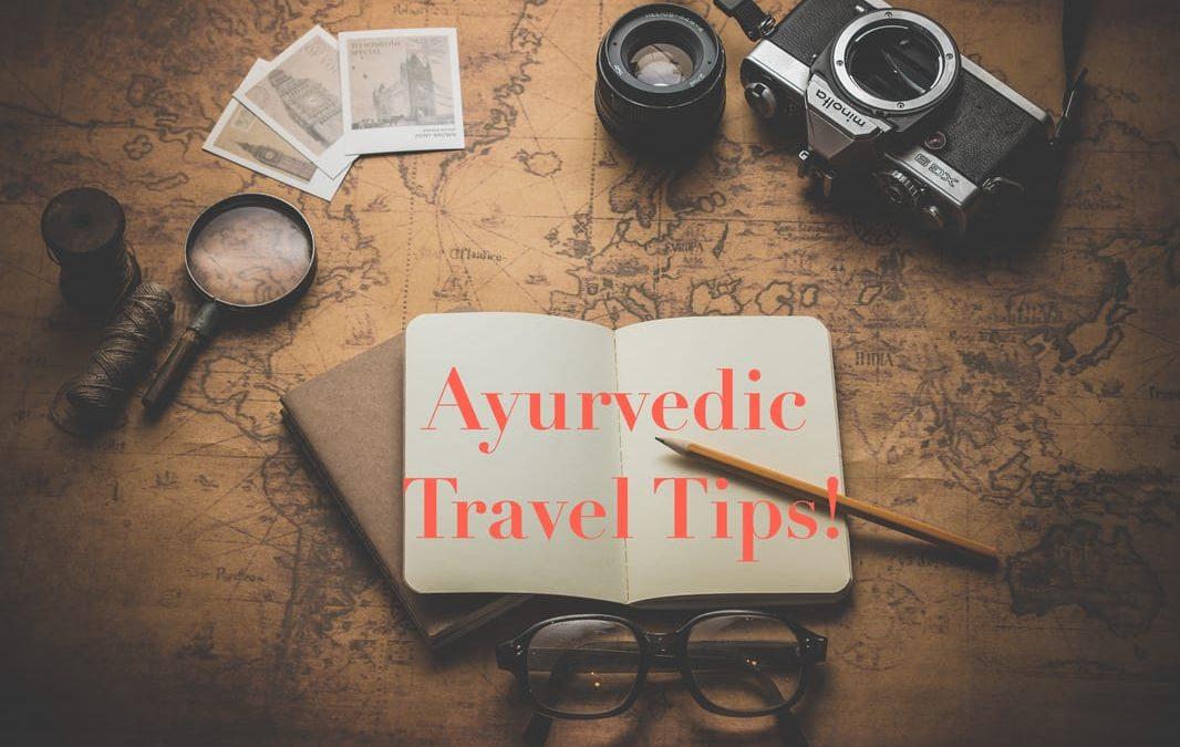 My Top 3 Ayurvedic Travel Tips!